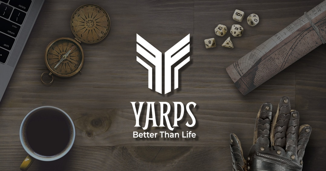 Yarps: Better Than Life