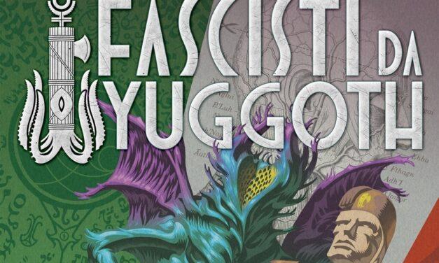 Fascisti da Yuggoth – Recensione ed impressioni